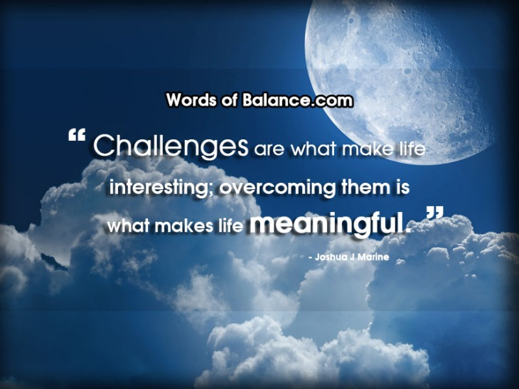 challenge, change, success, meaning, life, balance, words of balance, inspire, motivate