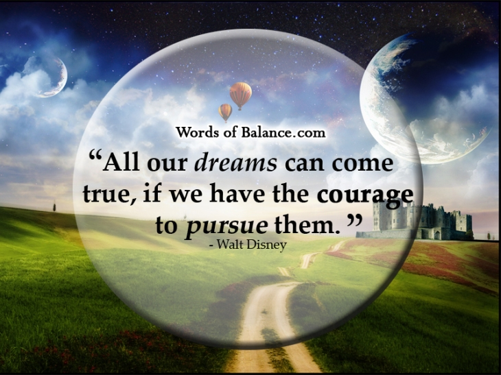Courage, Dream, Disney, Walt Disney, Motivation, Inspiration, Inspire, Motivate, Create