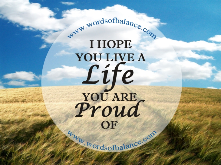 I--hope-you-live-a-life-you-are-proud-of