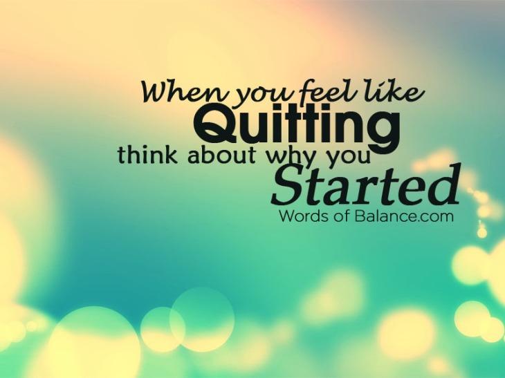 quit, fail, succeed, grow, inspire, inspiration, motivation, motivate, health, fitness, believe, creation, faith, balance, words of balance, positivity, quote