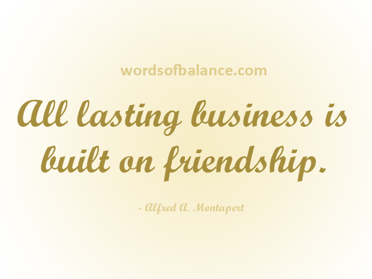 All lasting business is built on friendship