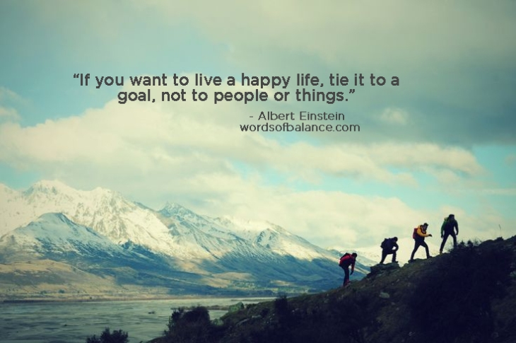 if-you-want-to-live-a-happy-life-tie-it-to-a-goal-not-to-people-or-things